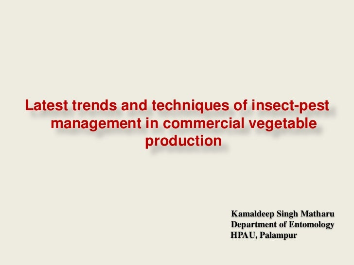 Latest trends and techniques of insect-pest   management in commercial vegetable                 production               ...