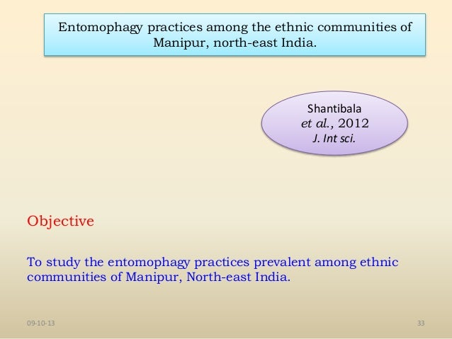 entomophagy practices among the ethnic communities Diversity of edible insects and practices of entomophagy in india: an overview  practice of entomophagy is quite common among the ethnic people of north east india particularly among the tribes.