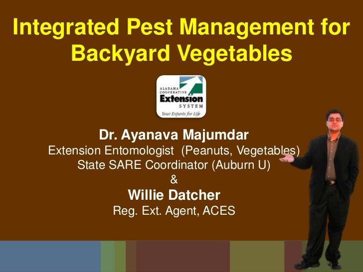 Integrated Pest Management for Backyard Vegetables<br />Dr. Ayanava Majumdar<br />Extension Entomologist  (Peanuts, Vegeta...