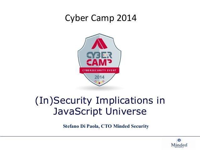 Cyber Camp 2014  (In)Security Implications in  JavaScript Universe  Stefano Di Paola, CTO Minded Security