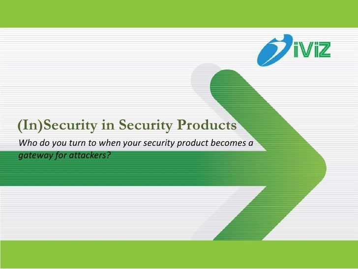 (In)Security in Security ProductsWho do you turn to when your security product becomes agateway for attackers?            ...