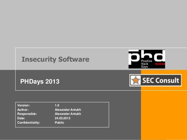 Insecurity SoftwarePHDays 2013Version: 1.0Author: Alexander AntukhResponsible: Alexander AntukhDate: 24.05.2013Confidentia...