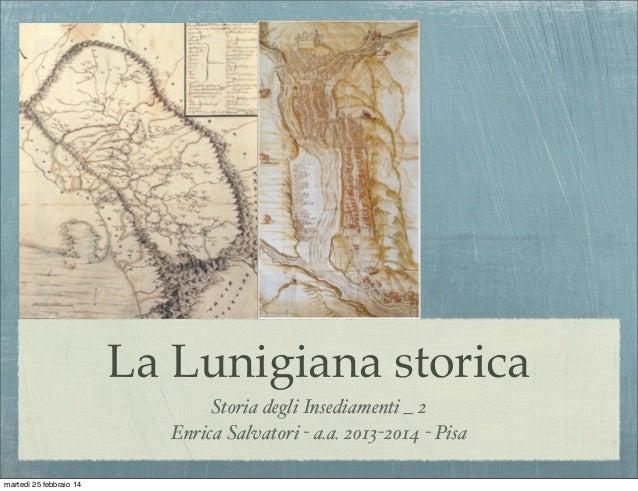 La Lunigiana storica Storia degli Insediamenti _ 2 Enrica Salvatori - a.a. 2013-2014 - Pisa martedì 25 febbraio 14