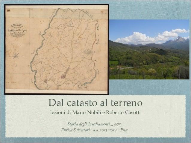Dal catasto al terreno! lezioni di Mario Nobili e Roberto Casotti Storia degli Insediamenti _ 4&5! Enrica Salvatori - a.a....