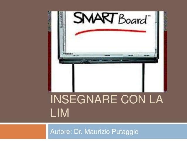 INSEGNARE CON LA LIM Autore: Dr. Maurizio Putaggio