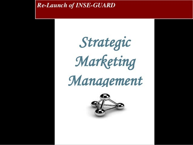 Strategic Marketing Management Re-Launch of INSE-GUARD