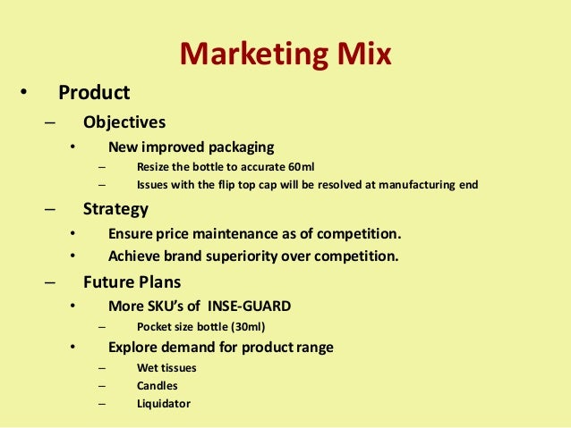 Marketing Mix • Product – Objectives • New improved packaging – Resize the bottle to accurate 60ml – Issues with the flip ...