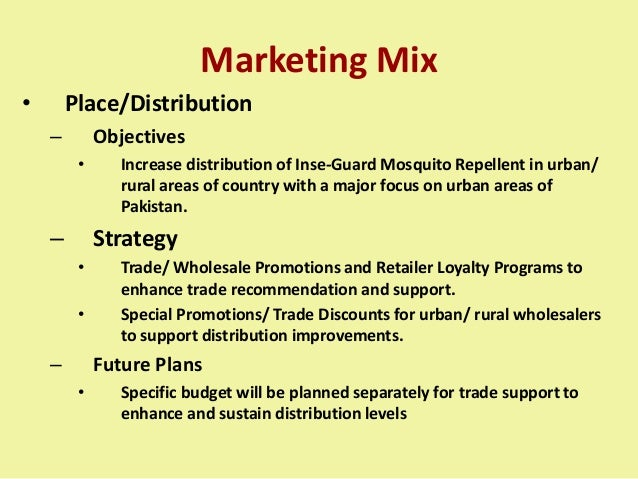 Marketing Mix • Place/Distribution – Objectives • Increase distribution of Inse-Guard Mosquito Repellent in urban/ rural a...