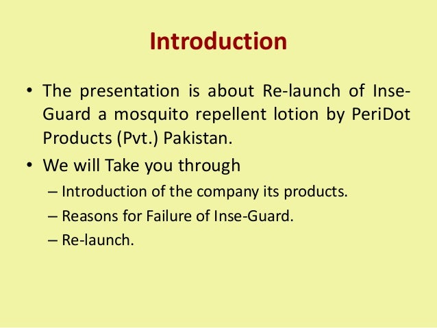Introduction • The presentation is about Re-launch of Inse- Guard a mosquito repellent lotion by PeriDot Products (Pvt.) P...