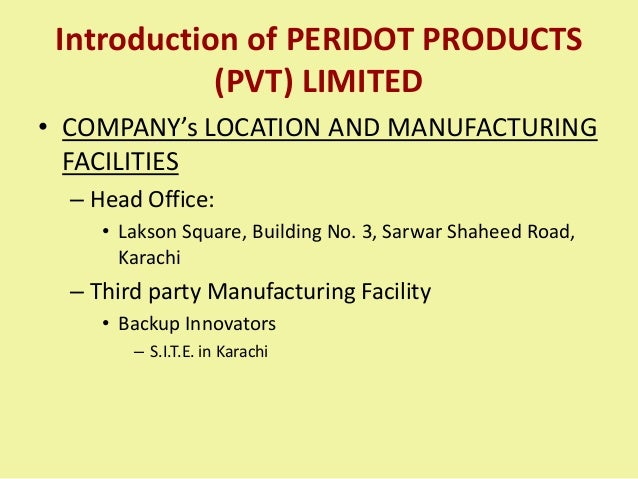 Introduction of PERIDOT PRODUCTS (PVT) LIMITED • COMPANY's LOCATION AND MANUFACTURING FACILITIES – Head Office: • Lakson S...