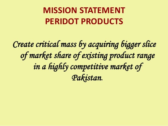 MISSION STATEMENT PERIDOT PRODUCTS Create critical mass by acquiring bigger slice of market share of existing product rang...