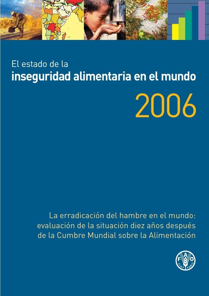 El estado de la inseguridad alimentaria en el mundo                                  2006            La erradicación del h...