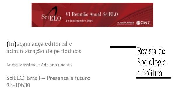 SciELO Brasil – Presente e futuro 9h-10h30 (In)segurança editorial e administração de periódicos Lucas Massimo e Adriano C...