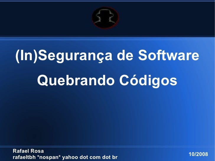 (In)Segurança de Software          Quebrando Códigos    Rafael Rosa                                           11/2009 rafa...