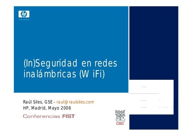 (In)Seguridad en redesinalámbricas (WiFi)Raúl Siles, GSE - raul@raulsiles.comHP, Madrid, Mayo 2006