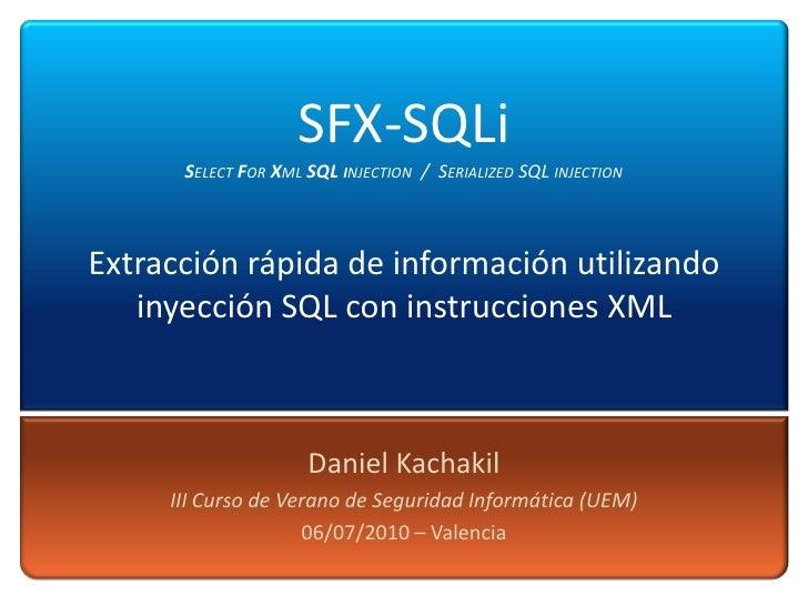 SFX-SQLi       SELECT FOR XML SQL INJECTION / SERIALIZED SQL INJECTION    Extracción rápida de información utilizando    i...