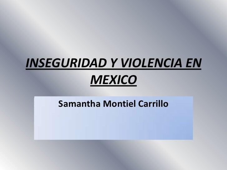 INSEGURIDAD Y VIOLENCIA EN         MEXICO    Samantha Montiel Carrillo