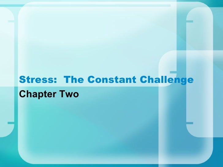 Stress:  The Constant Challenge Chapter Two