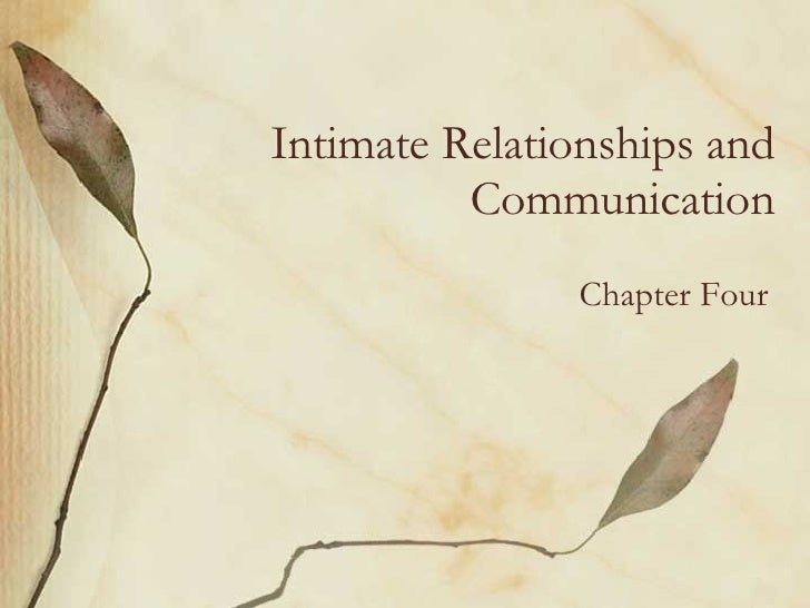Intimate Relationships and Communication Chapter Four