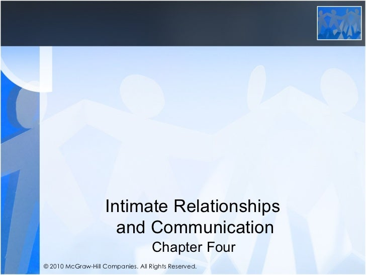 Intimate Relationships                      and Communication                                   Chapter Four© 2010 McGraw-...