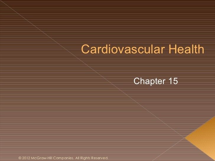 Cardiovascular Health                                                     Chapter 15© 2012 McGraw-Hill Companies. All Righ...
