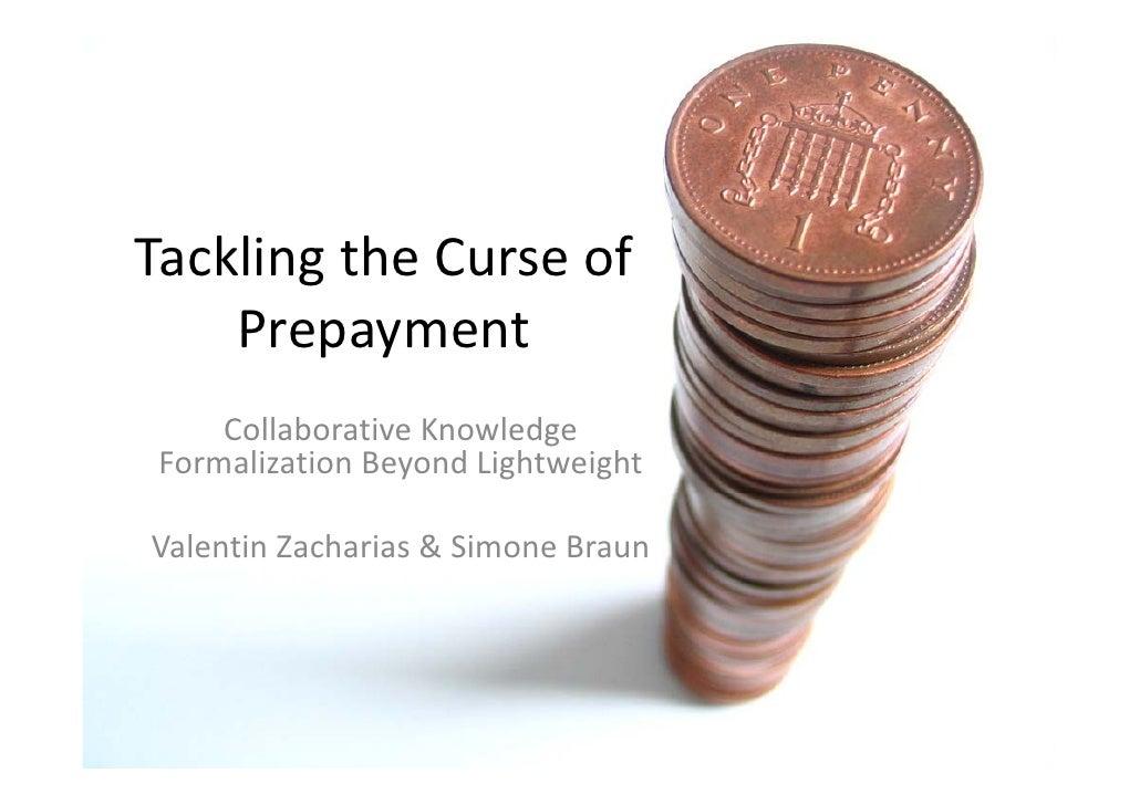 Tacklingthe Curse of     Prepayment      CollaborativeKnowledge  Formalization Beyond Lightweight  ValentinZacharias&...