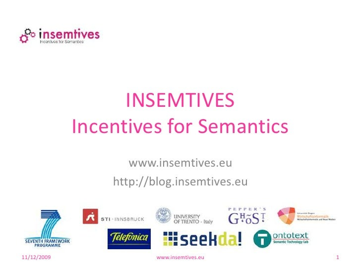 11/10/2009<br />www.insemtives.eu<br />1<br />INSEMTIVESIncentives for Semantics<br />www.insemtives.eu<br />http://blog.i...