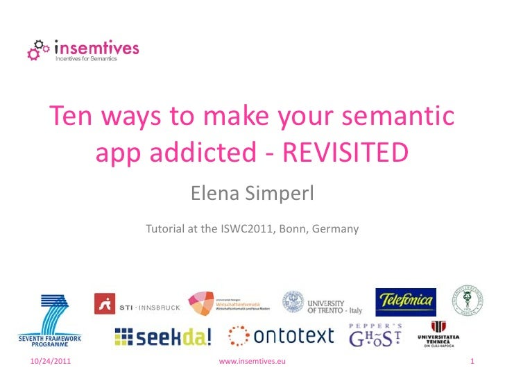 Ten ways to make your semantic       app addicted - REVISITED                     Elena Simperl             Tutorial at th...