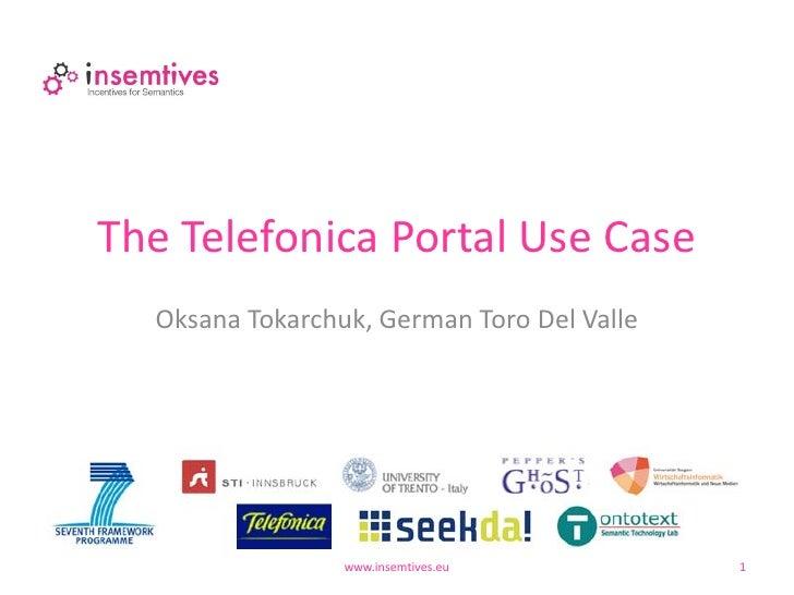 The Telefonica Portal Use Case  Oksana Tokarchuk, German Toro Del Valle                 www.insemtives.eu          1