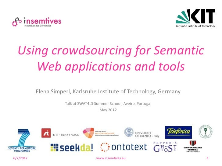 Using crowdsourcing for Semantic     Web applications and tools           Elena Simperl, Karlsruhe Institute of Technology...