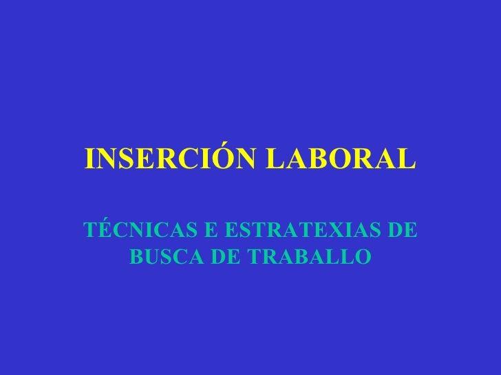 INSERCIÓN LABORAL TÉCNICAS E ESTRATEXIAS DE BUSCA DE TRABALLO