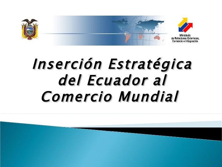 Inserción Estratégica   del Ecuador al Comercio Mundial