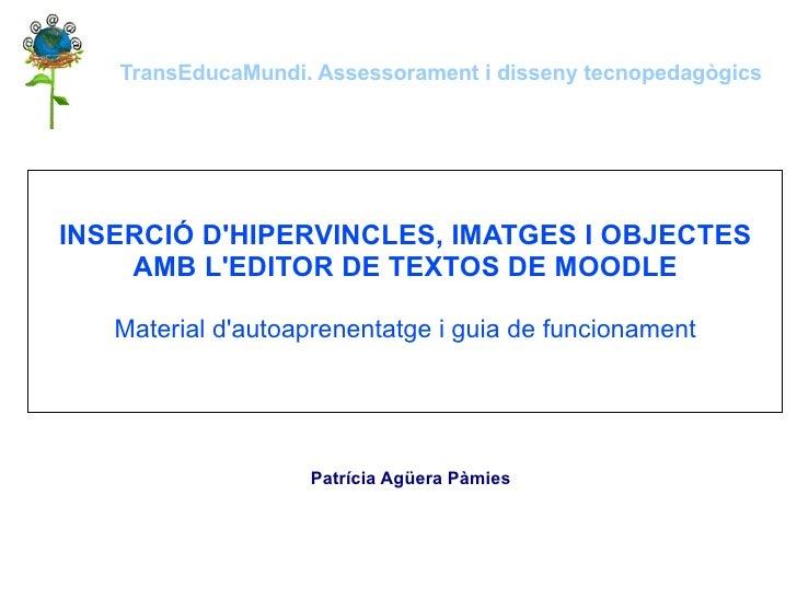 INSERCIÓ D'HIPERVINCLES, IMATGES I OBJECTES AMB L'EDITOR DE TEXTOS DE MOODLE Material d'autoaprenentatge i guia de funcion...