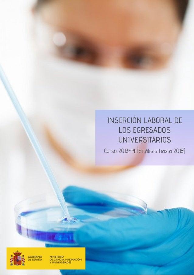 INSERCIÓN LABORAL DE LOS EGRESADOS UNIVERSITARIOS Curso 2013-14 (análisis hasta 2018)
