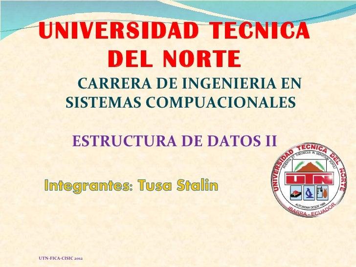 UNIVERSIDAD TECNICA     DEL NORTE             CARRERA DE INGENIERIA EN           SISTEMAS COMPUACIONALES              ESTR...