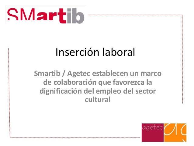 Inserción laboral Smartib / Agetec establecen un marco de colaboración que favorezca la dignificación del empleo del secto...