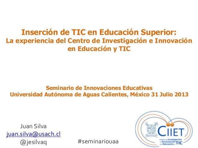 Inserción de TIC en Educación Superior: La experiencia del Centro de Investigación e Innovación en Educación y TIC Juan Si...
