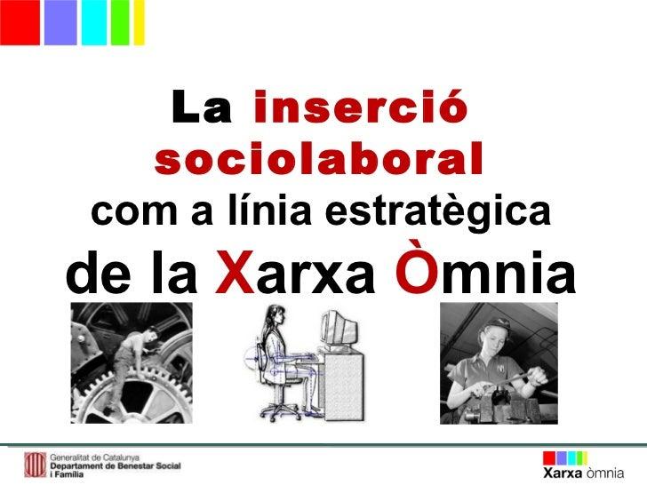 La  inserció sociolaboral com a línia estratègica de la  X arxa  Ò mnia
