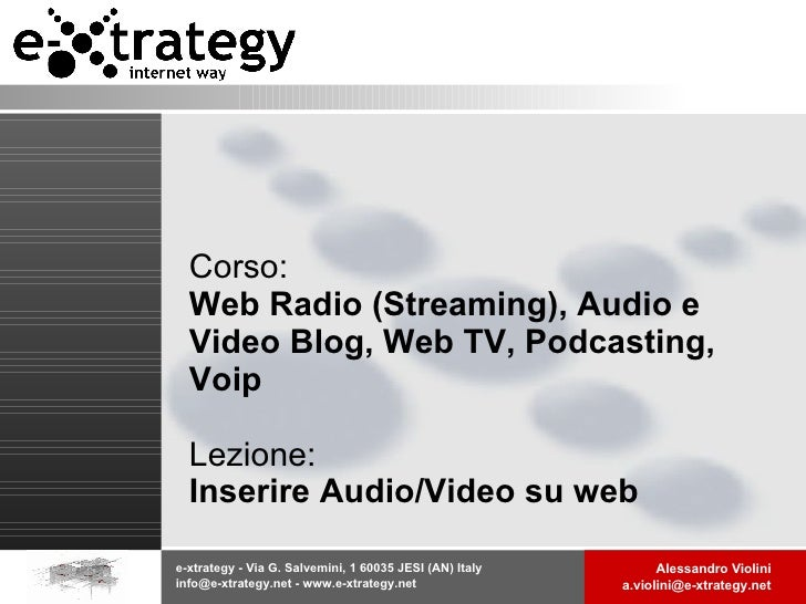 Corso:  Web Radio (Streaming), Audio e Video Blog, Web TV, Podcasting, Voip Lezione: Inserire Audio/Video su web