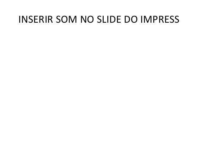 INSERIR SOM NO SLIDE DO IMPRESS