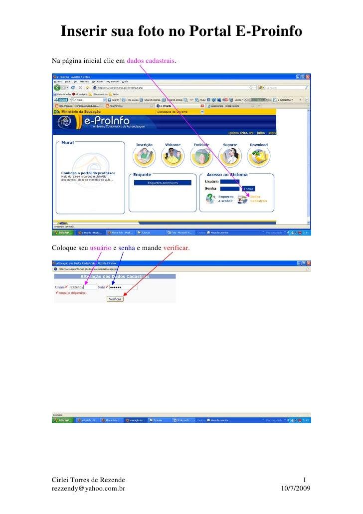 Inserir sua foto no Portal E-Proinfo Na página inicial clic em dados cadastrais.     Coloque seu usuário e senha e mande v...