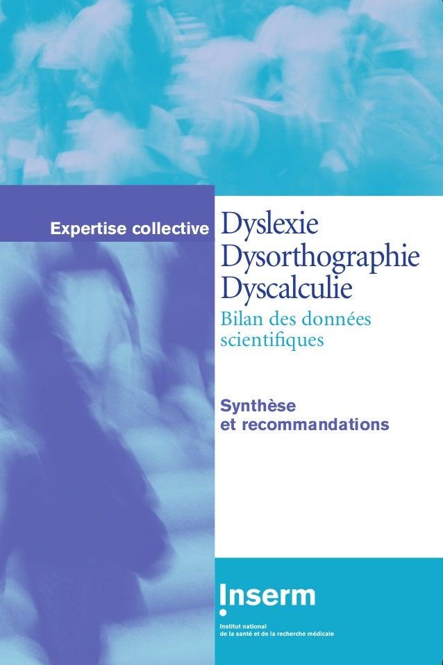 Dyslexie  Dysorthographie  Dyscalculie  Bilan des données  scientifiques  Synthèse  et recommandations  Expertise collecti...