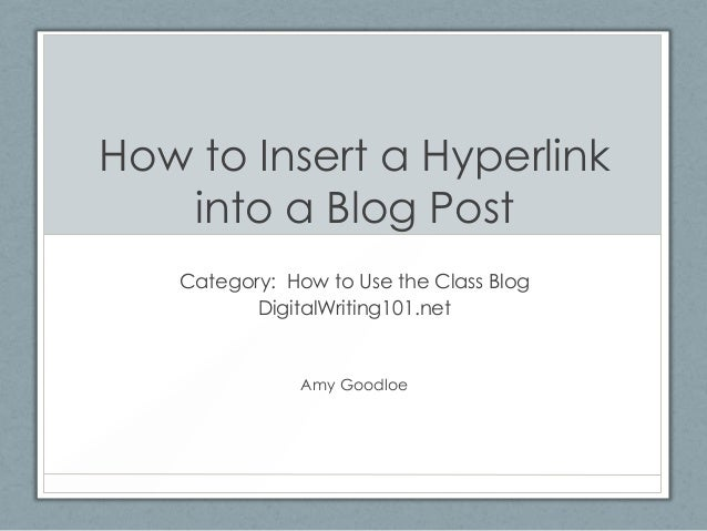 How to Insert a Hyperlink into a Blog Post Category: How to Use the Class Blog DigitalWriting101.net Amy Goodloe