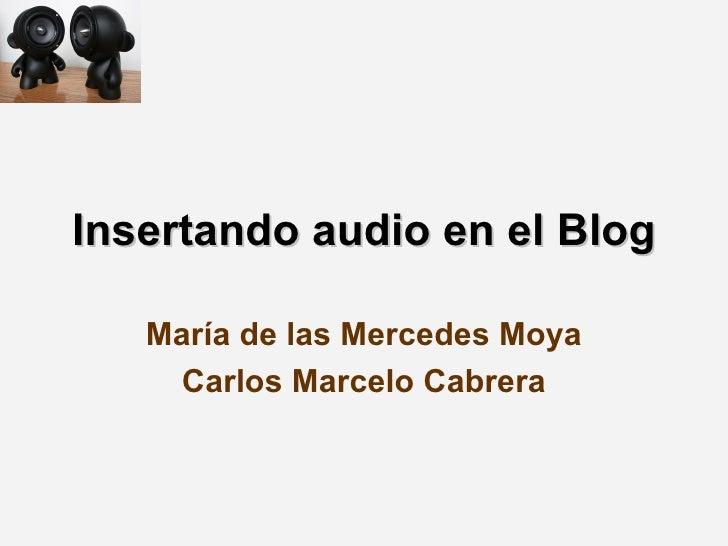 Insertando audio en el Blog María de las Mercedes Moya Carlos Marcelo Cabrera