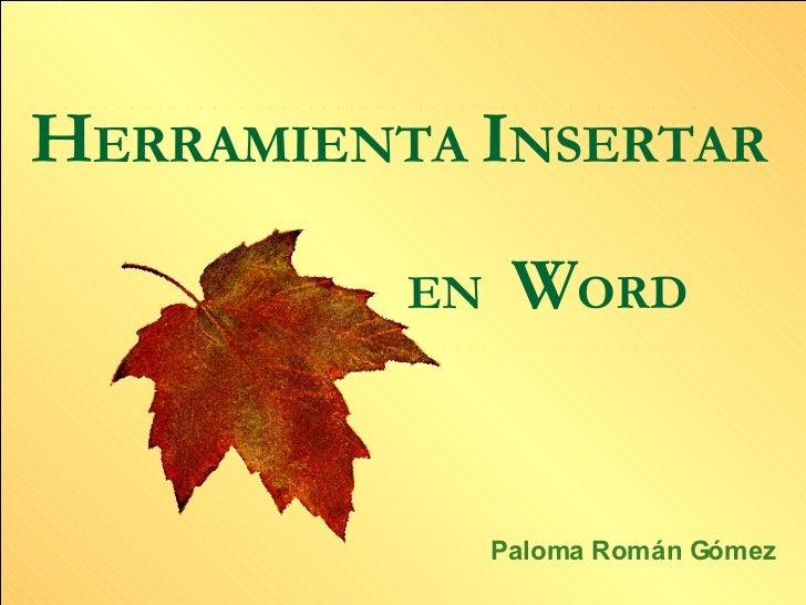 Paloma Román Gómez H ERRAMIENTA  I NSERTAR     EN   W ORD