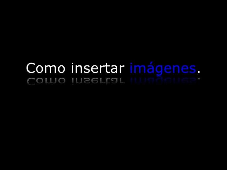 Como insertar  imágenes . Fundamentos de Microsoft ® Word 2003 Ing. Andrés Rico Pérez
