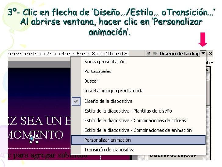 3º- Clic en flecha de 'Diseño…/Estilo… oTransición…' Al abrirse ventana, hacer clic en 'Personalizar animación'.