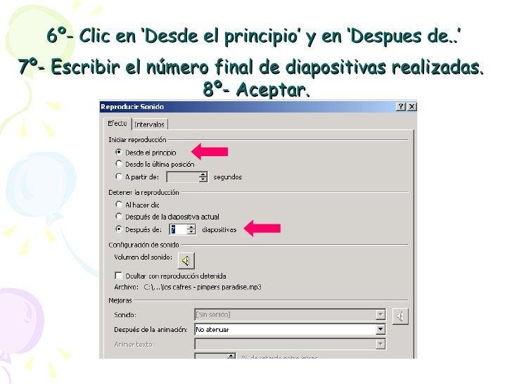 6º- Clic en 'Desde el principio' y en 'Despues de..'  7º- Escribir el número final de diapositivas realizadas.   8º- Acept...