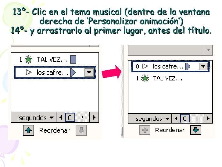 13º- Clic en el tema musical (dentro de la ventana derecha de 'Personalizar animación') 14º- y arrastrarlo al primer lugar...