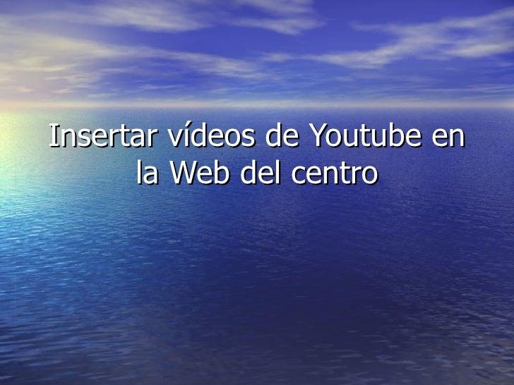 Insertar vídeos de Youtube en la Web del centro